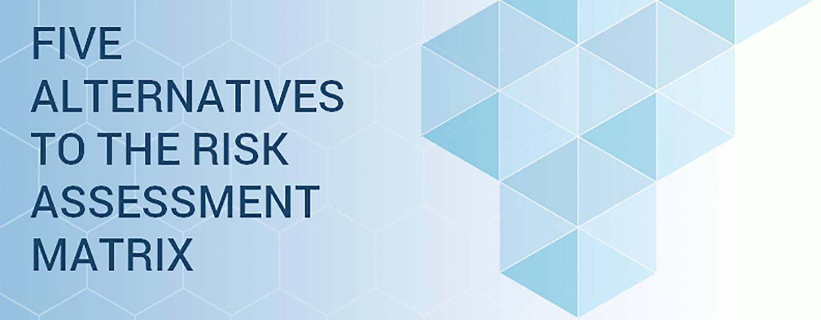 5 Alternatives To The Risk Assessment Matrix