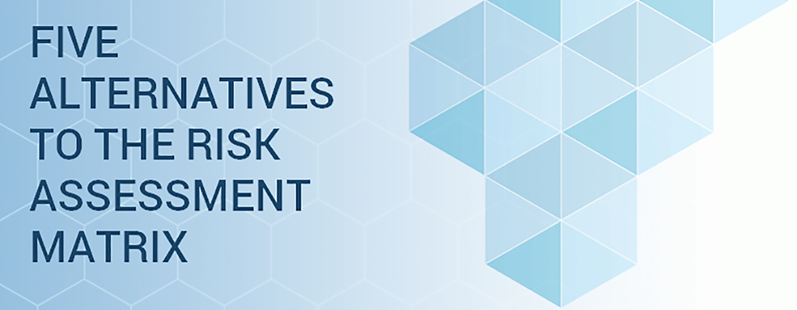 5 Alternatives To The Risk Assessment Matrix